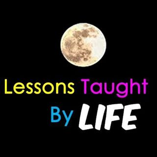 Lessons Taught By Life