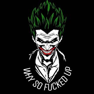WHY SO FUCKED UP?🃏