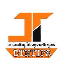 DTH TIPS