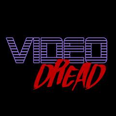Video Dread