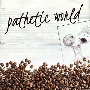 pathetic world