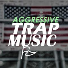 AGGRESSIVE TRAP MUSIC