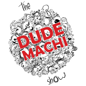 The Dudemachi Show
