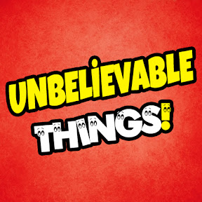 Unbelievable Things