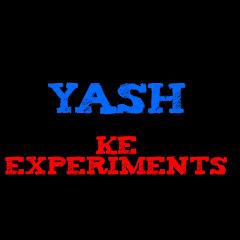 YASH KE EXPERIMENTS