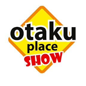 OTAKU PLACE show
