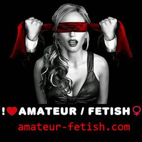 Amateur Fetish