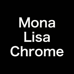Mona Lisa Chrome