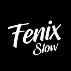 Fenix Slow