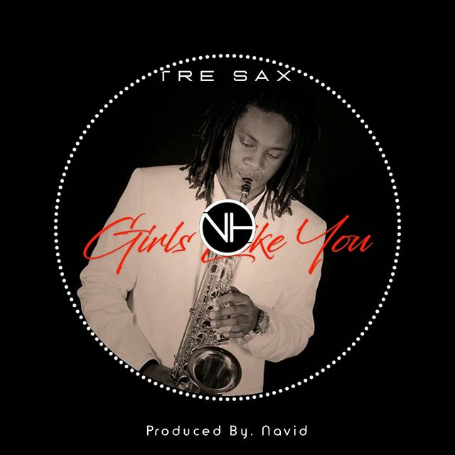 Tre Sax - Girls Like You (Producedby. Navid)