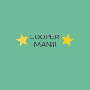 LOOPER MAN
