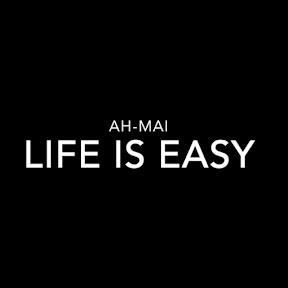 AH-MAI LIFE IS EASY