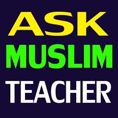 Ask Muslim Teacher