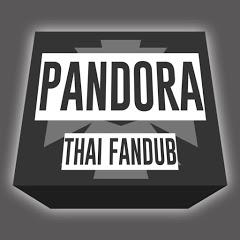 『 PANDORA Thai Fandub』