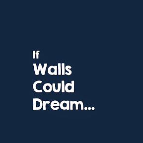 If Walls Could Dream