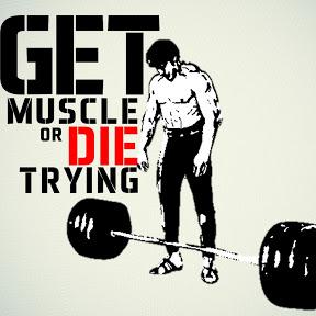 Get Muscle Or Die Trying