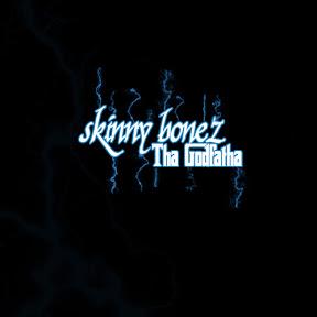 Skinny Bonez Tha Godfatha