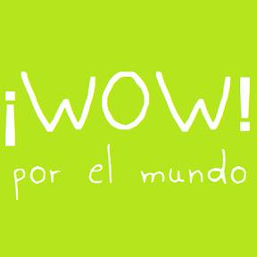¡WOW! por el mundo