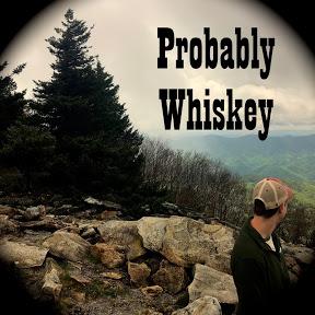 Probably Whiskey