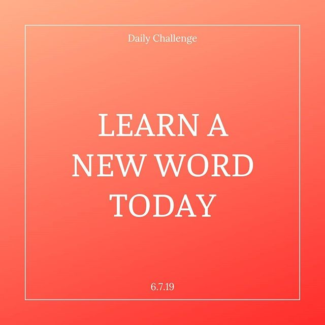 Do you learn something new everyday?  Well you should!  And today's #DailyChallenge is here to help you out!  Learn a new word today AND try to use it as often as you can throughout the day!  Share below the newest edition to your vocabulary and help us all expand our knowledge, too!  #dailychallenge #challenge #fearless #youcandoit #startsomethingnew #newventure #betterme #betteryou #strengthinnumbers #summer2019 #welcome #newnew #letsdothis #selfimprovement #personaldevelopment #savetheearth #randomactsofkindness #self-care #selflove #liveyourbestlife #learnsomethingnew #alwayslearning #newword
