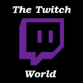 The Twitch World
