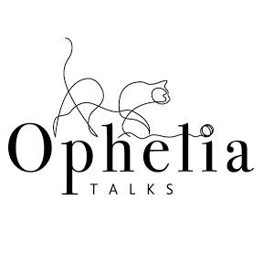 Ophelia Talks