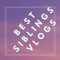 BEST SIBLINGS VLOGS