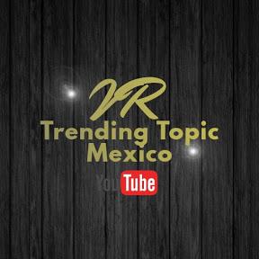 VR Trending Topic México
