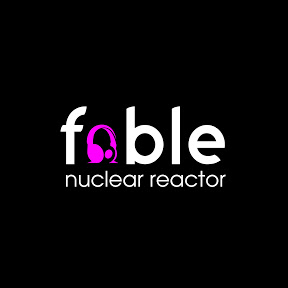Fable - Nuclear Reactor