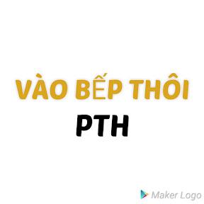 VÀO BẾP THÔI - PTH