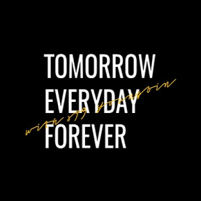 TOMORROW EVERYDAY FOREVER
