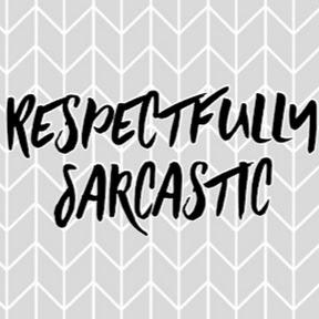 Respectfully Sarcastic