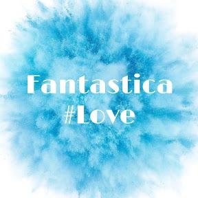 Fantastica #Love