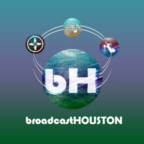 Broadcast Houston