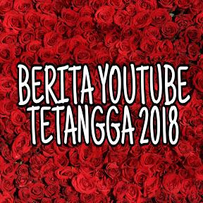 BERITA YOUTUBE TETANGGA 2018