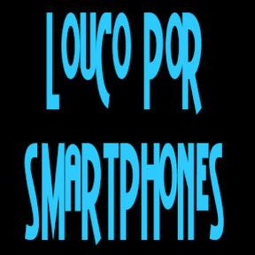 Louco por Smartphones