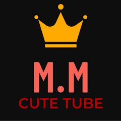 M M CUTE TUBE