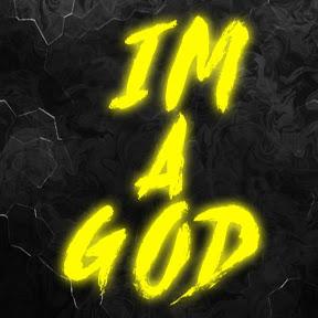Im a God