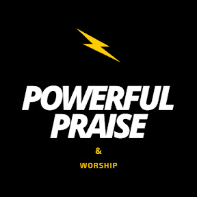 Powerful Praise and Worship