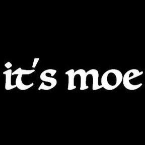 it's moe