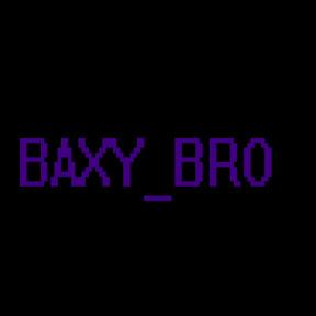 BAXY BRO