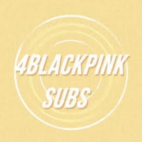 4BLACKPINK Subs