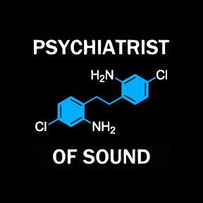 Psychiatrist of Sound