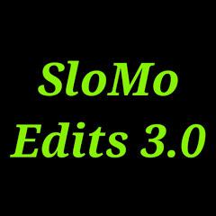 SloMo Edits 3.0