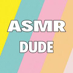 ASMR Dude