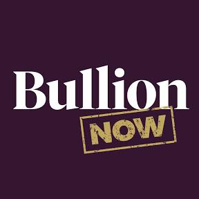 Bullion Now