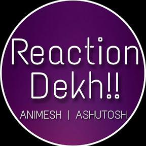 Reaction Dekh!!