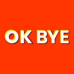 OK Bye