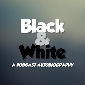 Black & White: A Podcast Autobiography