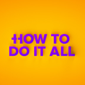 How To Do It All